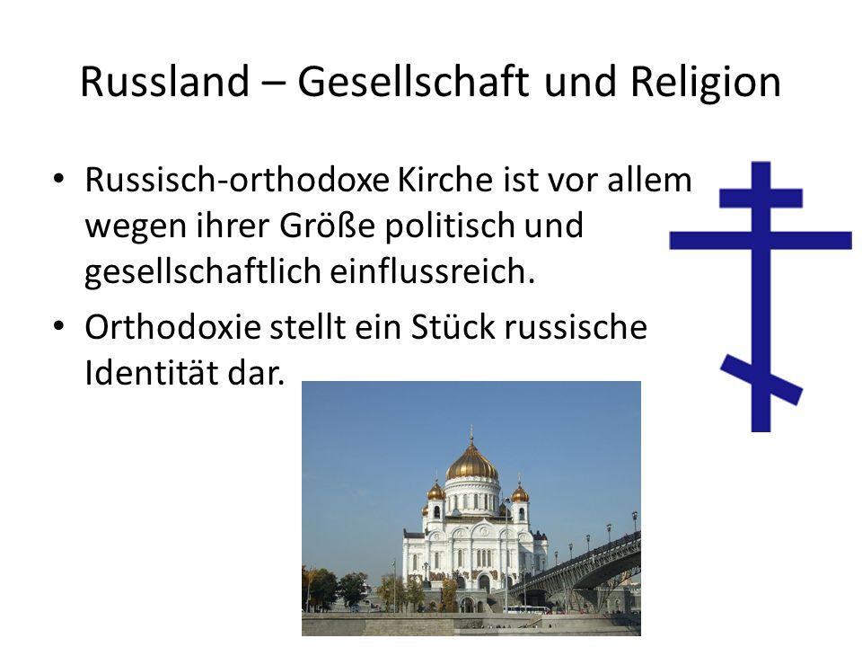 Russland – Gesellschaft und Religion 51% russisch-orthodoxe Christen 7% Muslime 1% andere Christen 1% Buddhisten 11% glauben an übernatürliche Kräfte 8% Atheisten