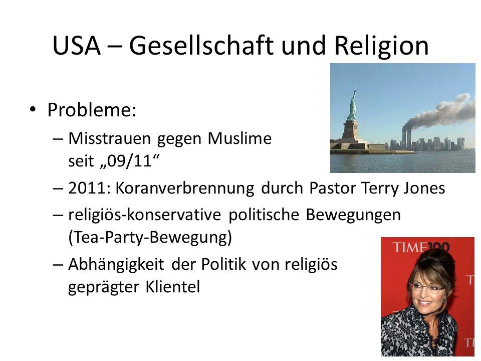 Probleme: – Misstrauen gegen Muslime seit 09/11 – 2011: Koranverbrennung durch Pastor Terry Jones – religiös-konservative politische Bewegungen (Tea-P