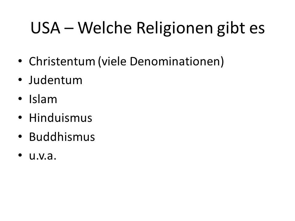USA – Welche Religionen gibt es Christentum (viele Denominationen) Judentum Islam Hinduismus Buddhismus u.v.a.