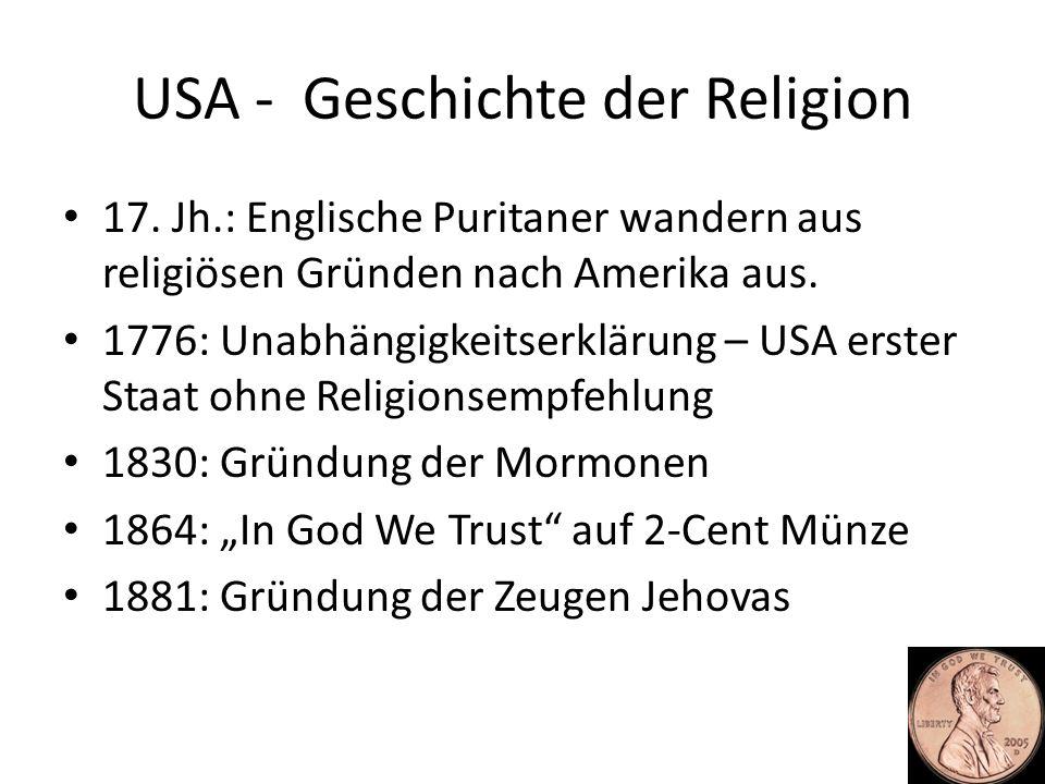 USA - Geschichte der Religion 17. Jh.: Englische Puritaner wandern aus religiösen Gründen nach Amerika aus. 1776: Unabhängigkeitserklärung – USA erste
