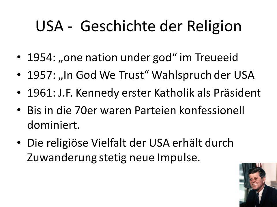 USA - Geschichte der Religion 1954: one nation under god im Treueeid 1957: In God We Trust Wahlspruch der USA 1961: J.F. Kennedy erster Katholik als P