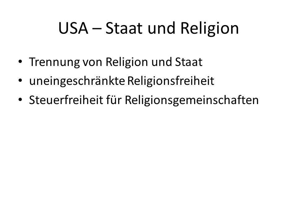 USA – Staat und Religion ZUSATZARTIKEL I zur Bill of Rights Der Kongress darf kein Gesetz erlassen, das die Einführung einer Staatsreligion zum Gegenstand hat, die freie Religionsausübung verbietet, die Rede- oder Pressefreiheit oder das Recht des Volkes einschränkt, sich friedlich zu versammeln und die Regierung durch Petition um Abstellung von Missständen zu ersuchen.