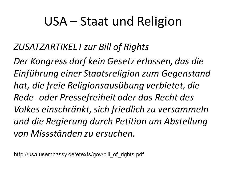 USA – Staat und Religion ZUSATZARTIKEL I zur Bill of Rights Der Kongress darf kein Gesetz erlassen, das die Einführung einer Staatsreligion zum Gegens