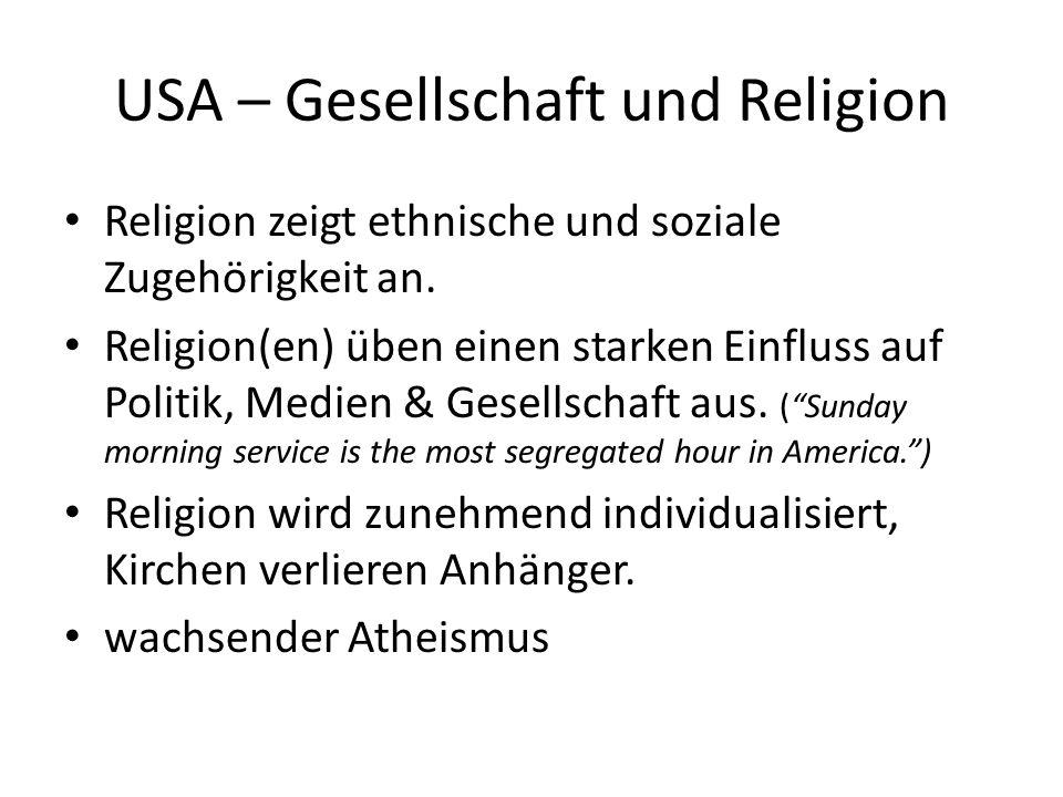 USA – Gesellschaft und Religion Religion zeigt ethnische und soziale Zugehörigkeit an. Religion(en) üben einen starken Einfluss auf Politik, Medien &