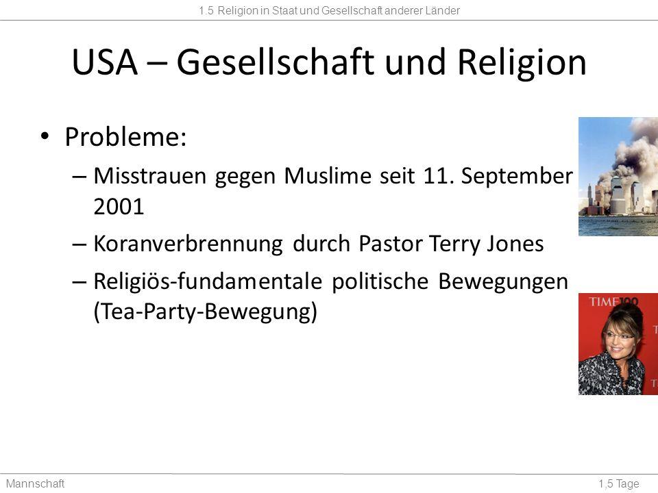 1.5 Religion in Staat und Gesellschaft anderer Länder Mannschaft1,5 Tage USA – Gesellschaft und Religion Probleme: – Misstrauen gegen Muslime seit 11.