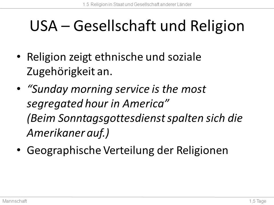 1.5 Religion in Staat und Gesellschaft anderer Länder Mannschaft1,5 Tage USA – Gesellschaft und Religion Religion zeigt ethnische und soziale Zugehörigkeit an.