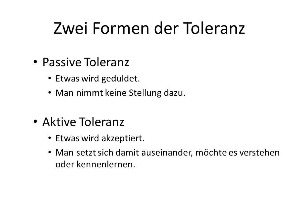 Verständigung über Toleranz Aktive Toleranz gelingt nur über Dialog – Unterschiede kennenlernen – Unterschiede ernst nehmen – Ansichten zur Sprache kommen lassen