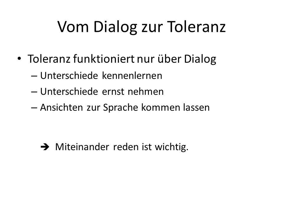 Vom Dialog zur Toleranz Toleranz funktioniert nur über Dialog – Unterschiede kennenlernen – Unterschiede ernst nehmen – Ansichten zur Sprache kommen l