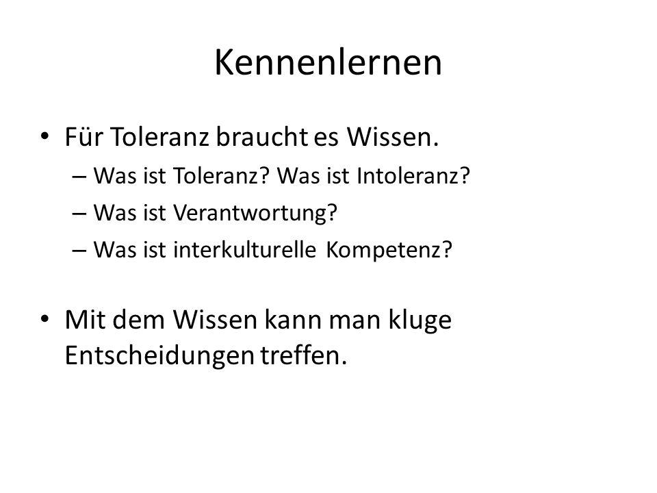 Kennenlernen Für Toleranz braucht es Wissen. – Was ist Toleranz? Was ist Intoleranz? – Was ist Verantwortung? – Was ist interkulturelle Kompetenz? Mit