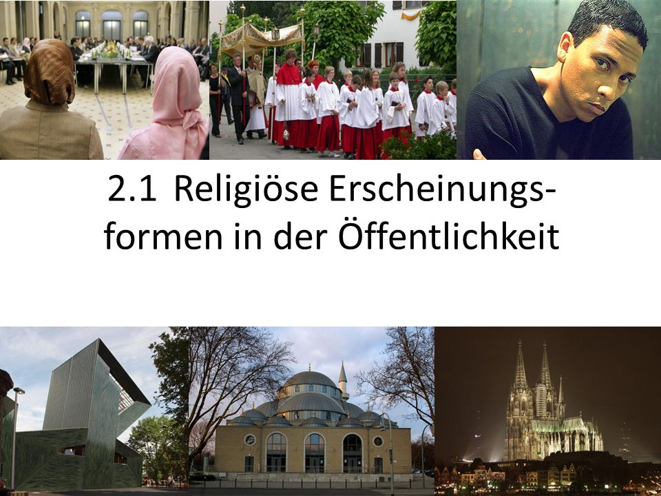 2.1 Religiöse Erscheinungs- formen in der Öffentlichkeit