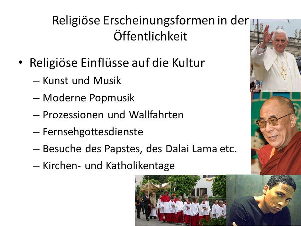Religiöse Erscheinungsformen in der Öffentlichkeit Religiöse Einflüsse auf die Kultur – Kunst und Musik – Moderne Popmusik – Prozessionen und Wallfahrten – Fernsehgottesdienste – Besuche des Papstes, des Dalai Lama etc.