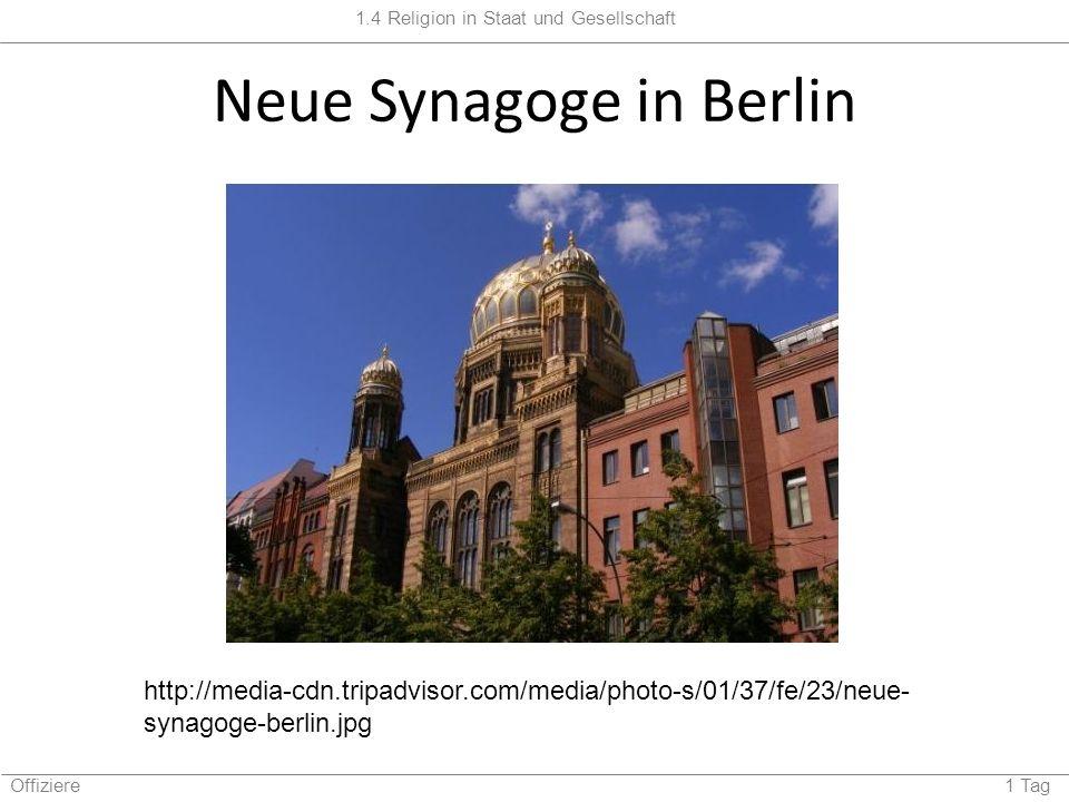 1.4 Religion in Staat und Gesellschaft Offiziere 1 Tag Neue Synagoge in Berlin http://media-cdn.tripadvisor.com/media/photo-s/01/37/fe/23/neue- synago