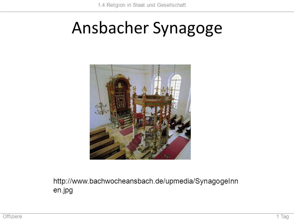 1.4 Religion in Staat und Gesellschaft Offiziere 1 Tag Ansbacher Synagoge http://www.bachwocheansbach.de/upmedia/SynagogeInn en.jpg