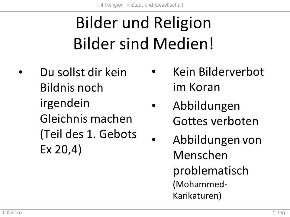1.4 Religion in Staat und Gesellschaft Offiziere 1 Tag Bilder und Religion Bilder sind Medien! Du sollst dir kein Bildnis noch irgendein Gleichnis mac