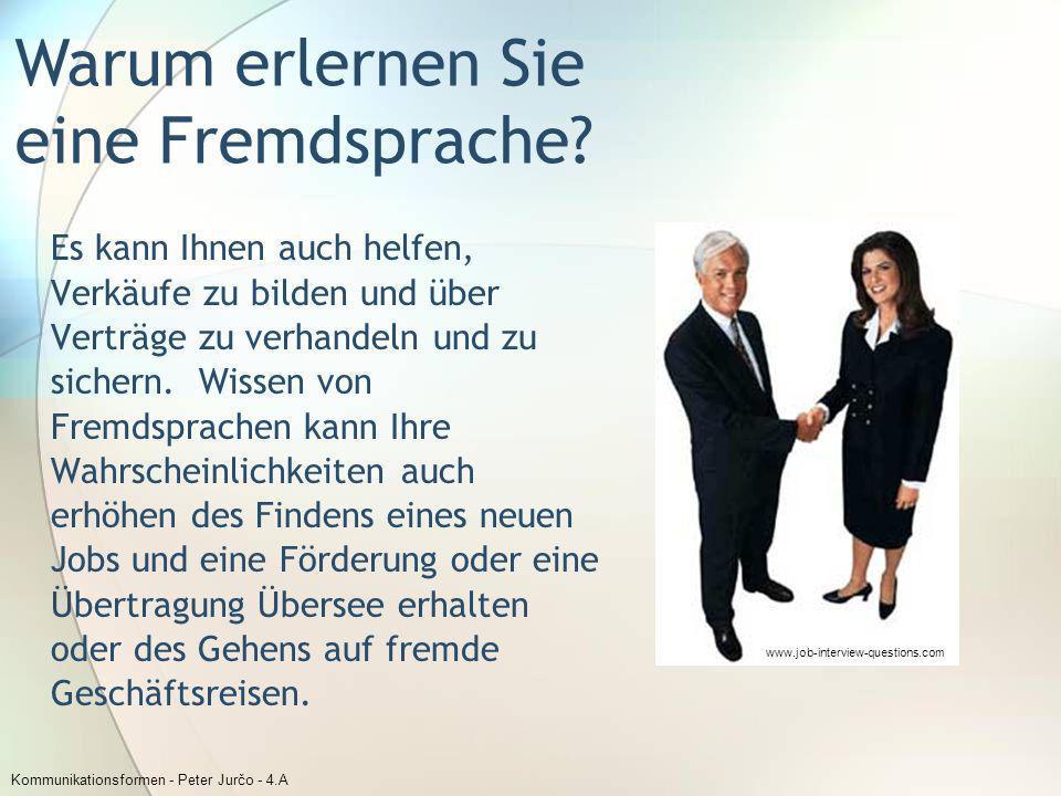 Kommunikationsformen - Peter Jurčo - 4.A Es kann Ihnen auch helfen, Verkäufe zu bilden und über Verträge zu verhandeln und zu sichern. Wissen von Frem