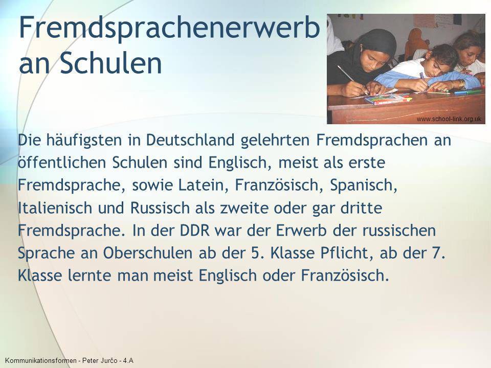 Kommunikationsformen - Peter Jurčo - 4.A Fremdsprachenerwerb an Schulen Die häufigsten in Deutschland gelehrten Fremdsprachen an öffentlichen Schulen