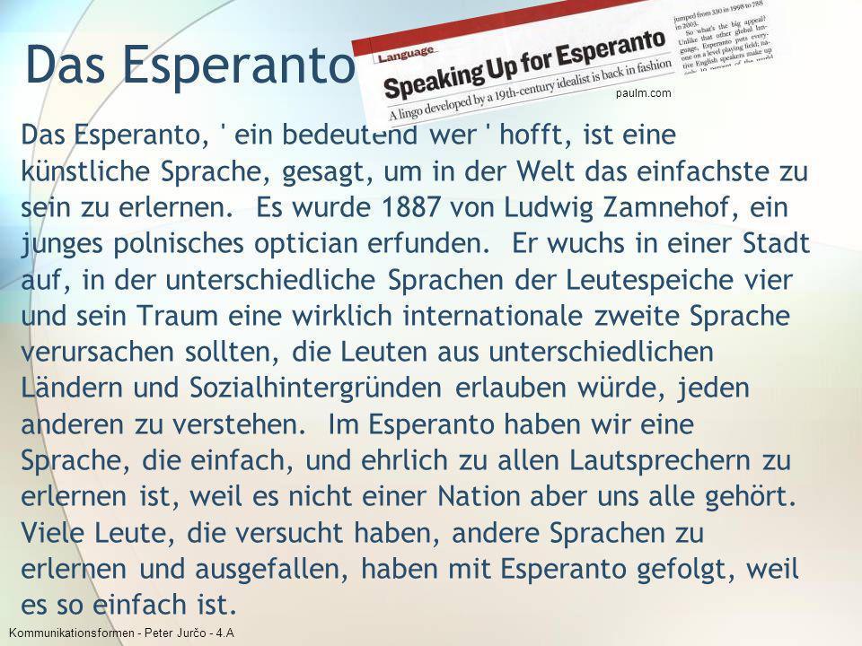 Kommunikationsformen - Peter Jurčo - 4.A Das Esperanto Das Esperanto, ' ein bedeutend wer ' hofft, ist eine künstliche Sprache, gesagt, um in der Welt