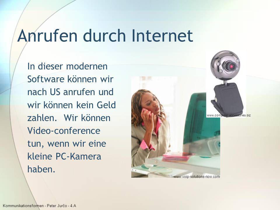 Kommunikationsformen - Peter Jurčo - 4.A Anrufen durch Internet In dieser modernen Software können wir nach US anrufen und wir können kein Geld zahlen