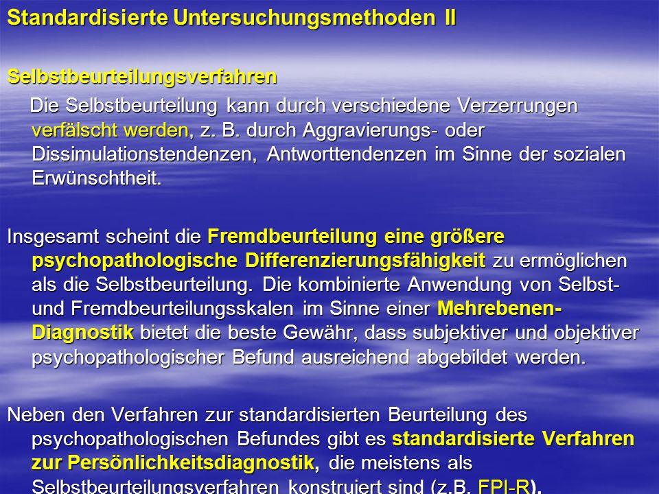 Standardisierte Untersuchungsmethoden II Selbstbeurteilungsverfahren Die Selbstbeurteilung kann durch verschiedene Verzerrungen verfälscht werden, z.