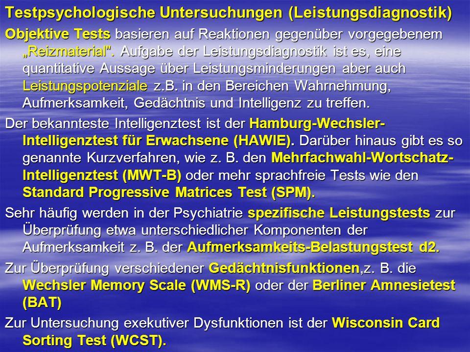 Testpsychologische Untersuchungen (Leistungsdiagnostik) Objektive Tests basieren auf Reaktionen gegenüber vorgegebenem Reizmaterial