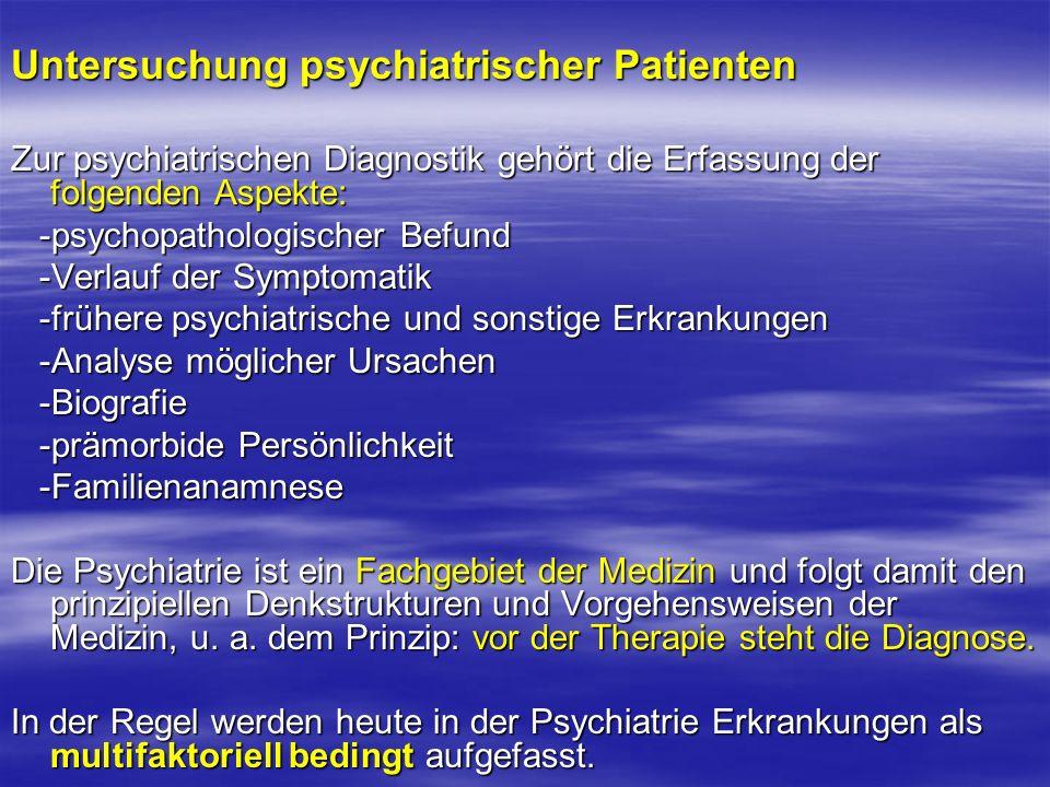 Körperliche Untersuchung Die psychiatrische Untersuchung umfasst grundsätzlich eine sorgfältige körperliche, insbesondere neurologische, Diagnostik und Krankheitsanamnese.