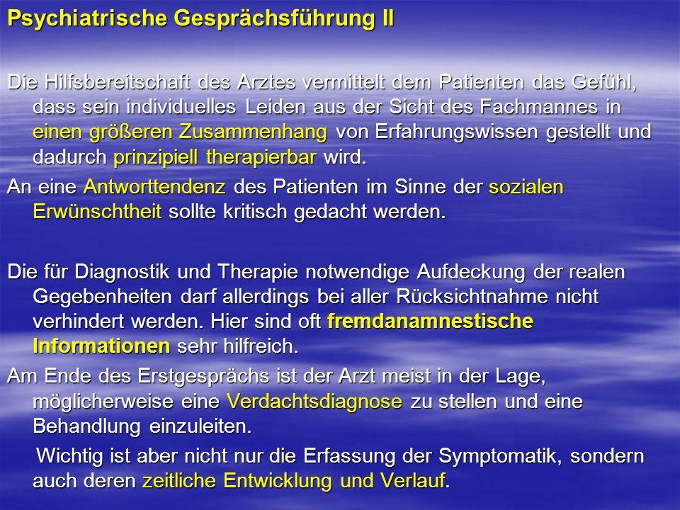 Psychiatrische Gesprächsführung II Die Hilfsbereitschaft des Arztes vermittelt dem Patienten das Gefühl, dass sein individuelles Leiden aus der Sicht