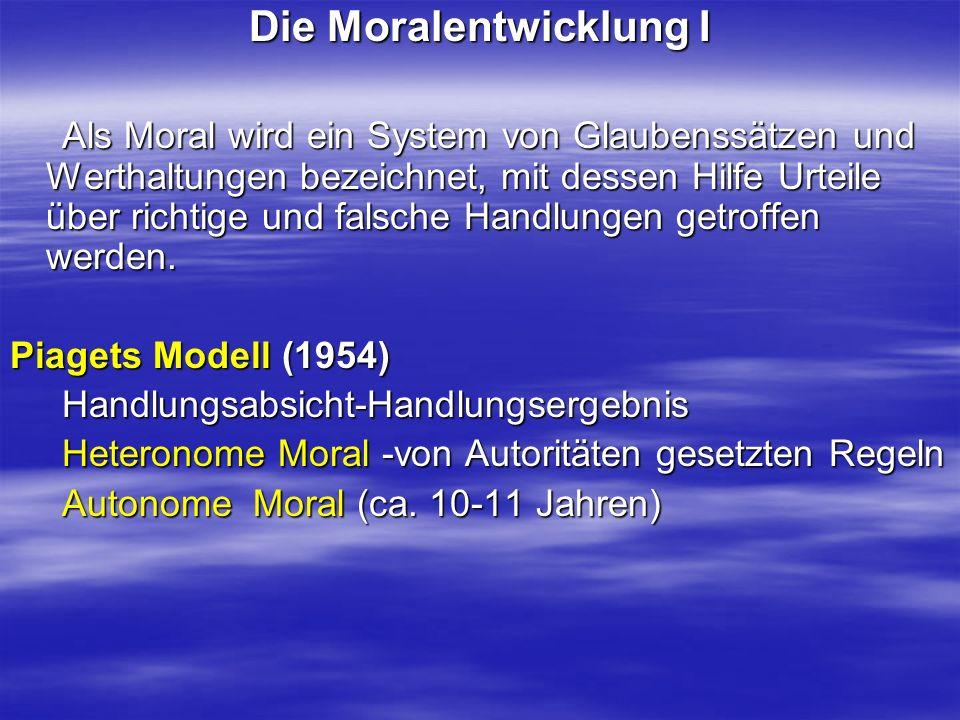 Die Moralentwicklung I Als Moral wird ein System von Glaubenssätzen und Werthaltungen bezeichnet, mit dessen Hilfe Urteile über richtige und falsche H