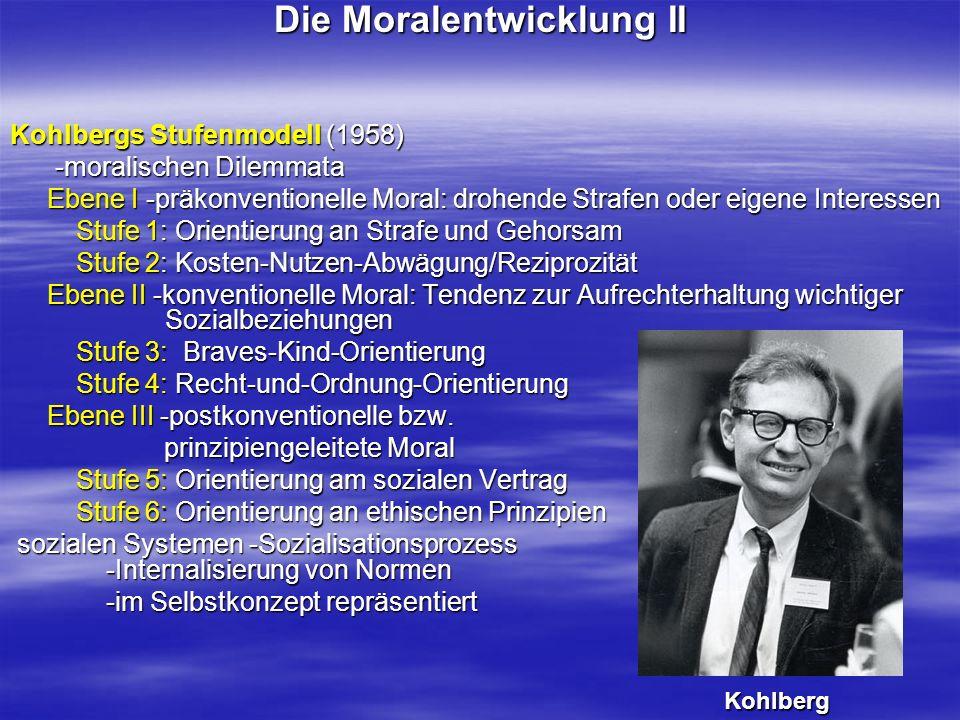 Die Moralentwicklung II Kohlbergs Stufenmodell (1958) -moralischen Dilemmata -moralischen Dilemmata Ebene I -präkonventionelle Moral: drohende Strafen