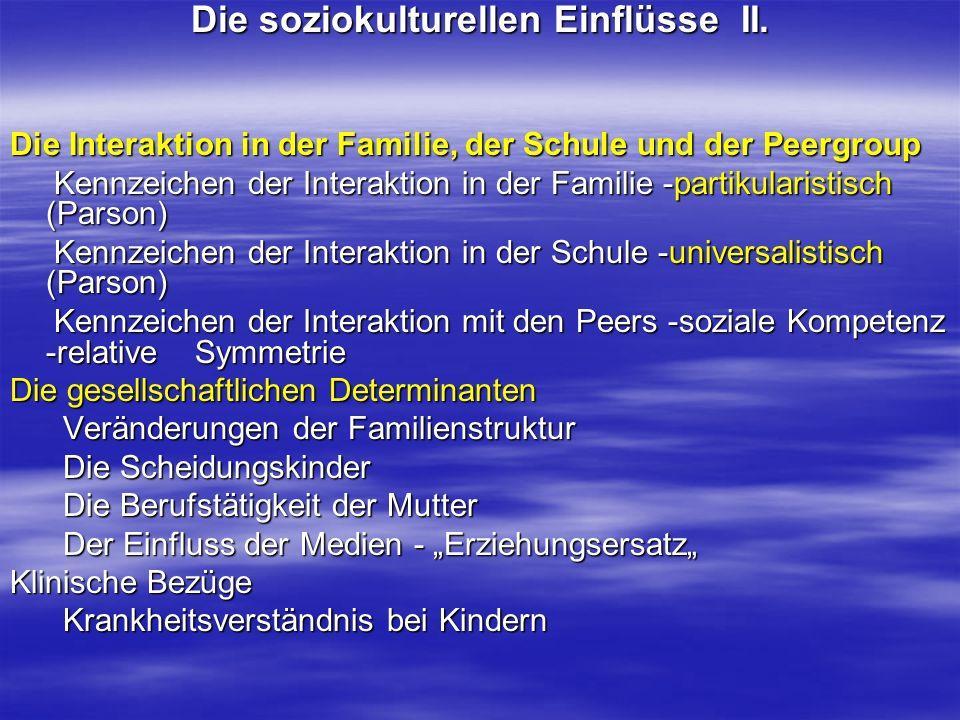 Die soziokulturellen Einflüsse II. Die Interaktion in der Familie, der Schule und der Peergroup Kennzeichen der Interaktion in der Familie -partikular