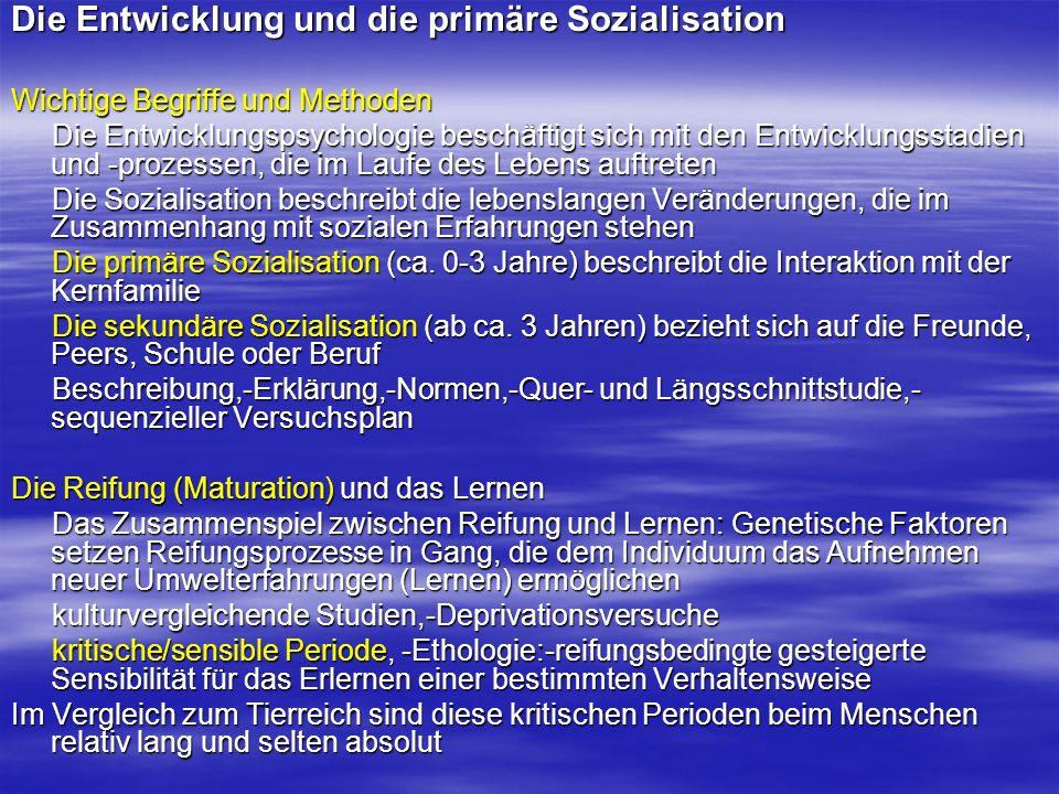 Die Entwicklung und die primäre Sozialisation Wichtige Begriffe und Methoden Die Entwicklungspsychologie beschäftigt sich mit den Entwicklungsstadien