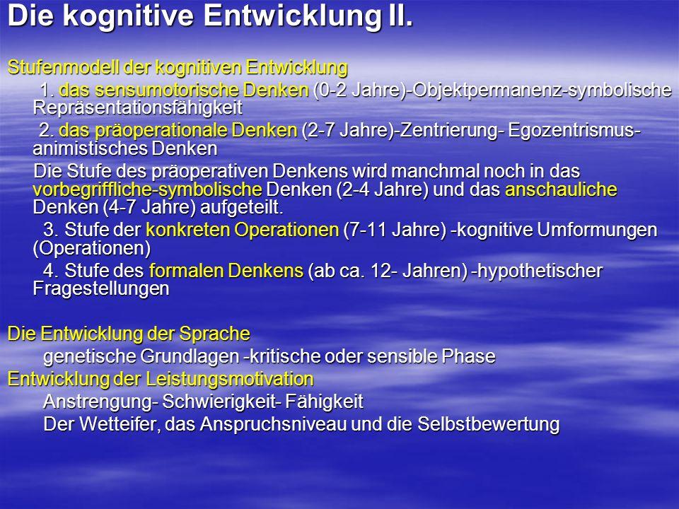 Die kognitive Entwicklung II. Stufenmodell der kognitiven Entwicklung 1. das sensumotorische Denken (0-2 Jahre)-Objektpermanenz-symbolische Repräsenta