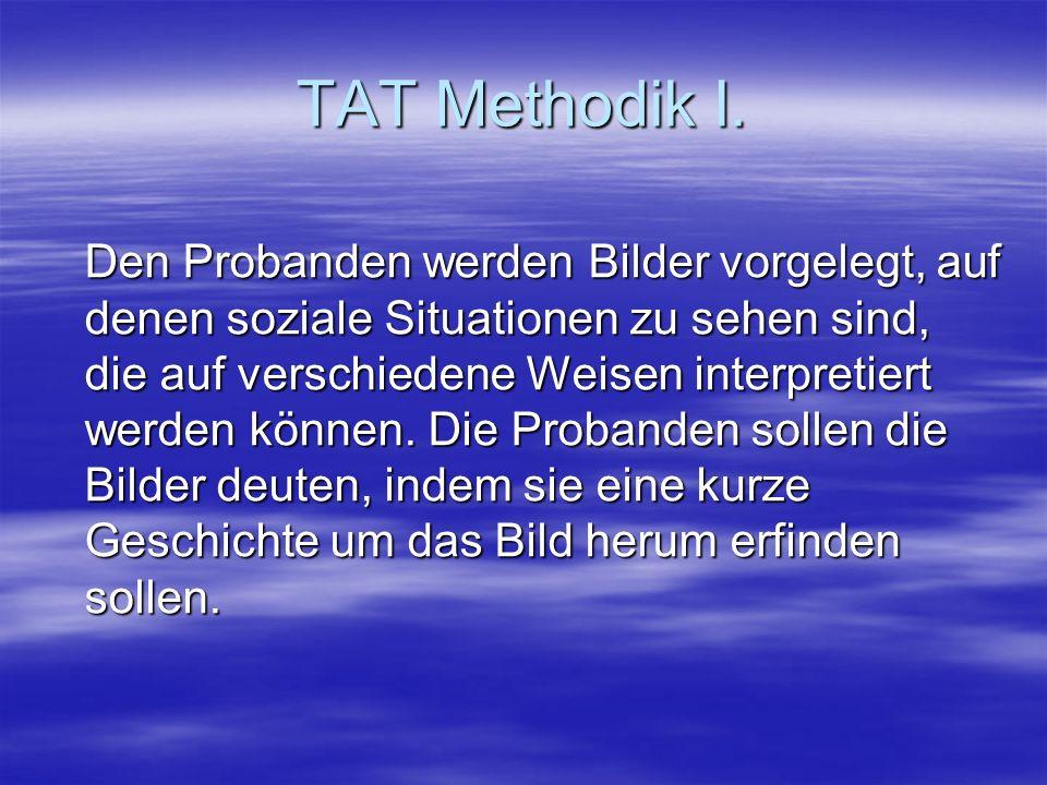 TAT Methodik I. Den Probanden werden Bilder vorgelegt, auf denen soziale Situationen zu sehen sind, die auf verschiedene Weisen interpretiert werden k