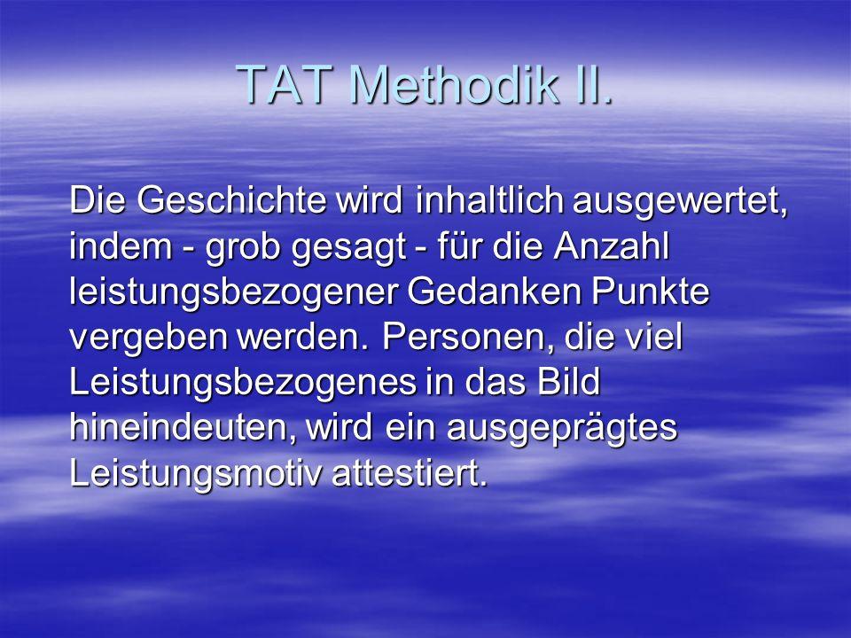 TAT Methodik II. Die Geschichte wird inhaltlich ausgewertet, indem - grob gesagt - für die Anzahl leistungsbezogener Gedanken Punkte vergeben werden.
