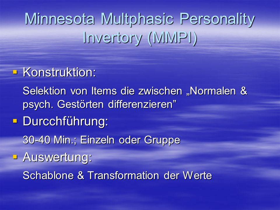 Minnesota Multphasic Personality Invertory (MMPI) Konstruktion: Konstruktion: Selektion von Items die zwischen Normalen & psych. Gestörten differenzie
