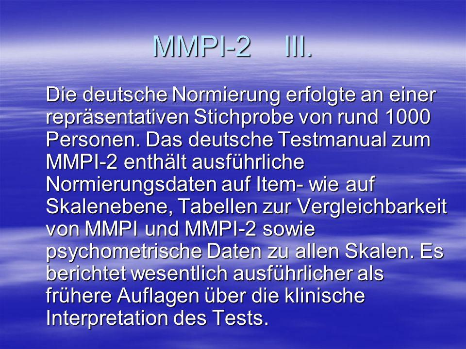 MMPI-2 III. Die deutsche Normierung erfolgte an einer repräsentativen Stichprobe von rund 1000 Personen. Das deutsche Testmanual zum MMPI-2 enthält au