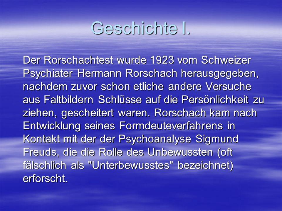 Geschichte I. Der Rorschachtest wurde 1923 vom Schweizer Psychiater Hermann Rorschach herausgegeben, nachdem zuvor schon etliche andere Versuche aus F