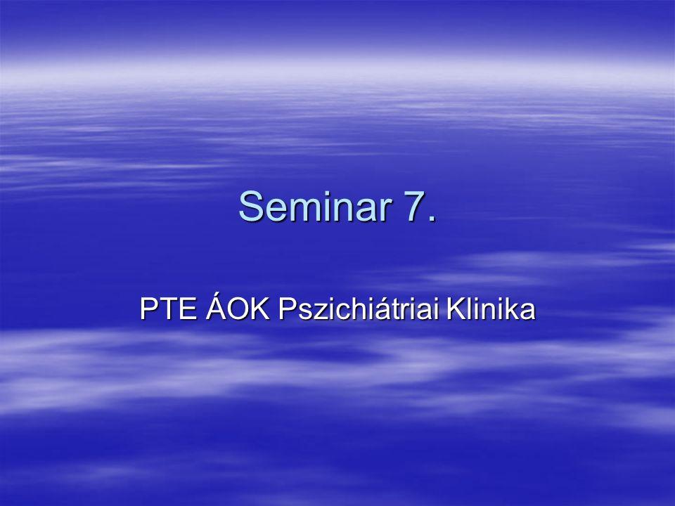 Seminar 7. PTE ÁOK Pszichiátriai Klinika