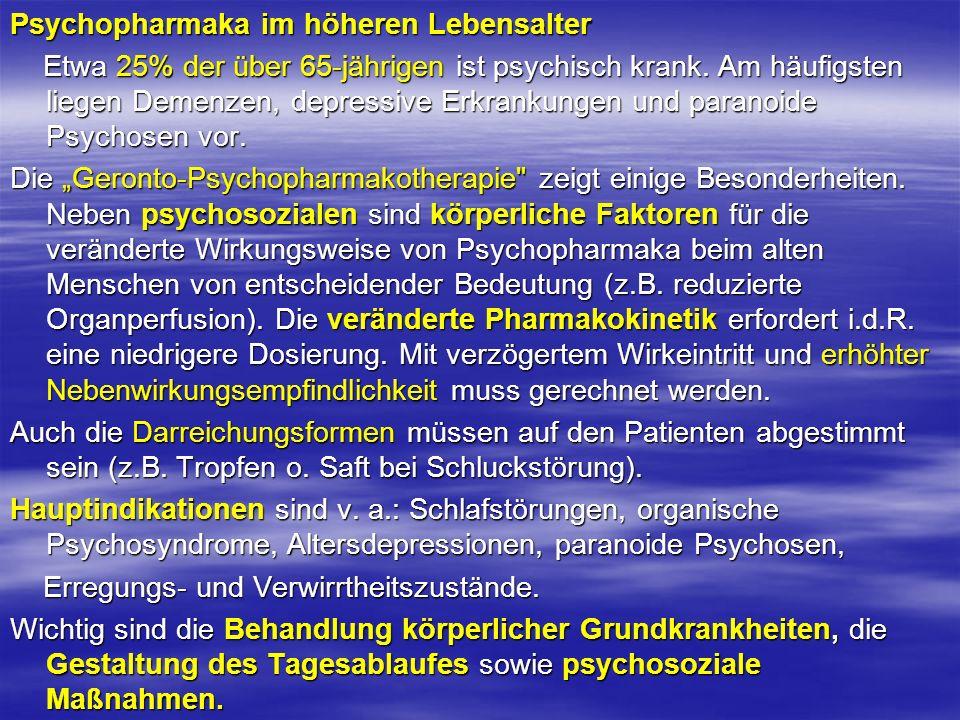 Psychopharmaka im höheren Lebensalter Etwa 25% der über 65-jährigen ist psychisch krank. Am häufigsten liegen Demenzen, depressive Erkrankungen und pa