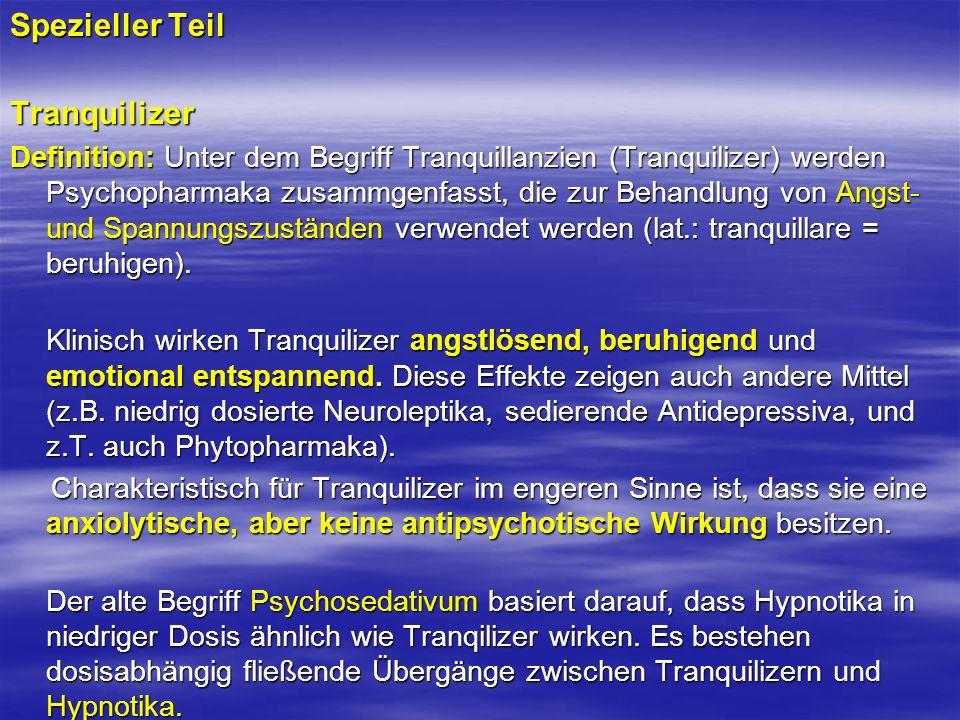 Spezieller Teil Tranquilizer Definition: Unter dem Begriff Tranquillanzien (Tranquilizer) werden Psychopharmaka zusammgenfasst, die zur Behandlung von