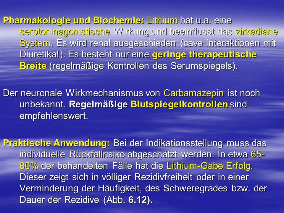Pharmakologie und Biochemie: Lithium hat u.a. eine serotoninagonistische Wirkung und beeinflusst das zirkadiane System. Es wird renal ausgeschieden (c