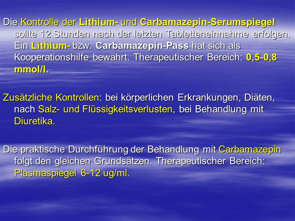 Die Kontrolle der Lithium- und Carbamazepin-Serumspiegel sollte 12 Stunden nach der letzten Tabletteneinnahme erfolgen. Ein Lithium- bzw. Carbamazepin