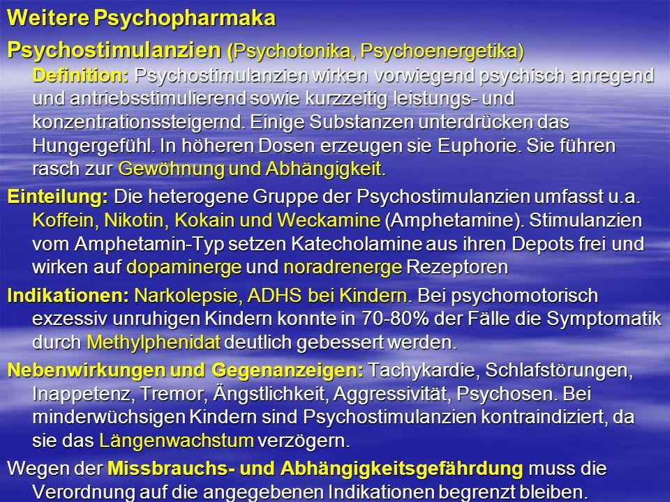 Weitere Psychopharmaka Psychostimulanzien (Psychotonika, Psychoenergetika) Definition: Psychostimulanzien wirken vorwiegend psychisch anregend und ant