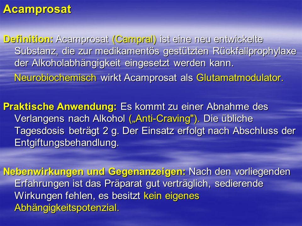Acamprosat Definition: Acamprosat (Campral) ist eine neu entwickelte Substanz, die zur medikamentös gestützten Rückfallprophylaxe der Alkoholabhängigk