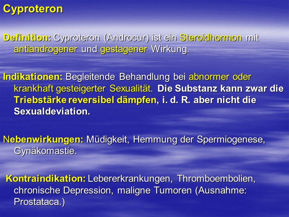 Cyproteron Definition: Cyproteron (Androcur) ist ein Steroidhormon mit antiandrogener und gestagener Wirkung. Indikationen: Begleitende Behandlung bei