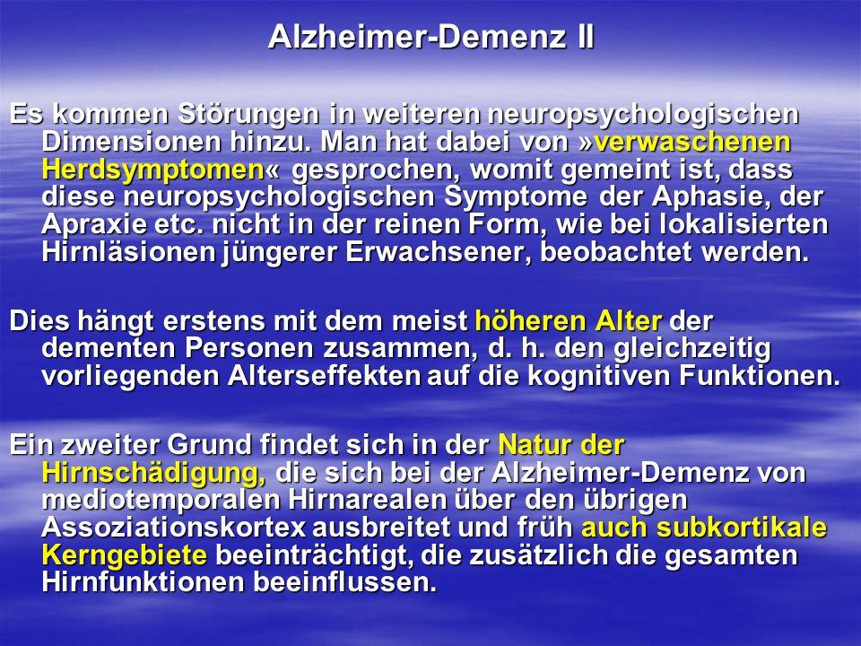 Alzheimer-Demenz II Es kommen Störungen in weiteren neuropsychologischen Dimensionen hinzu. Man hat dabei von »verwaschenen Herdsymptomen« gesprochen,
