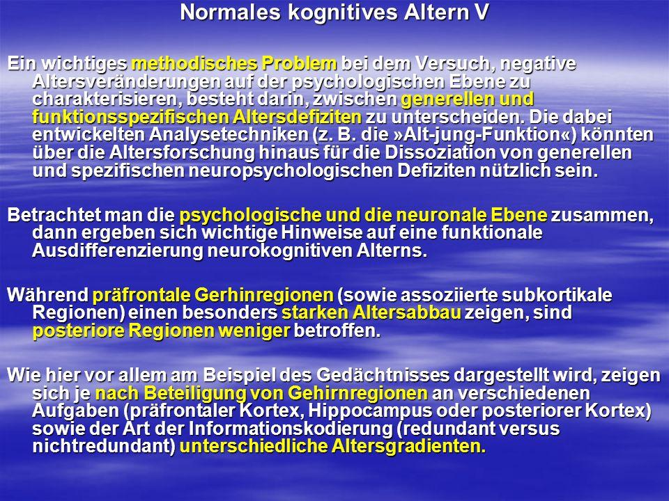 Normales kognitives Altern V Ein wichtiges methodisches Problem bei dem Versuch, negative Altersveränderungen auf der psychologischen Ebene zu charakt