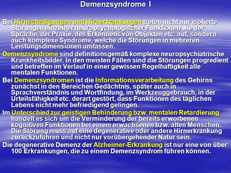 Demenzsyndrome I Bei Hirnschädigungen und Hirnerkrankungen treten nicht nur isolierte Störungen einzelner neuropsychologischer Funktionen wie der Spra