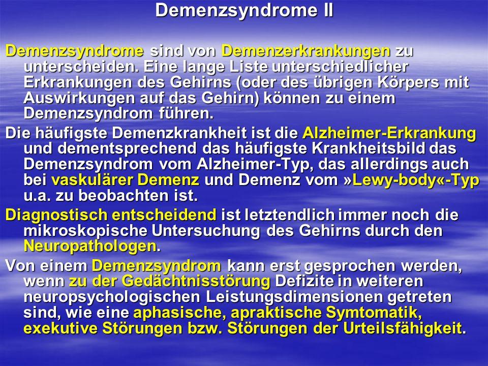 Demenzsyndrome II Demenzsyndrome sind von Demenzerkrankungen zu unterscheiden. Eine lange Liste unterschiedlicher Erkrankungen des Gehirns (oder des ü