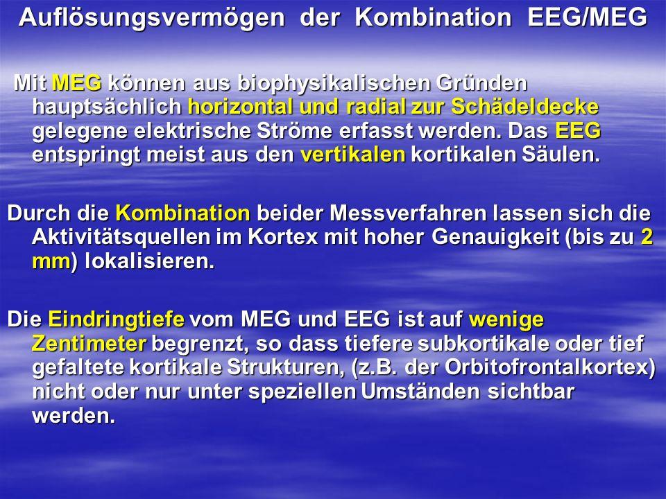 Auflösungsvermögen der Kombination EEG/MEG Mit MEG können aus biophysikalischen Gründen hauptsächlich horizontal und radial zur Schädeldecke gelegene