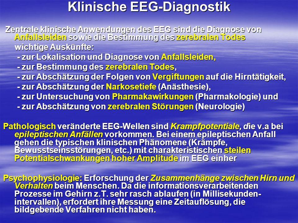 Klinische EEG-Diagnostik Zentrale klinische Anwendungen des EEG sind die Diagnose von Anfallsleiden sowie die Bestimmung des zerebralen Todes Zentrale